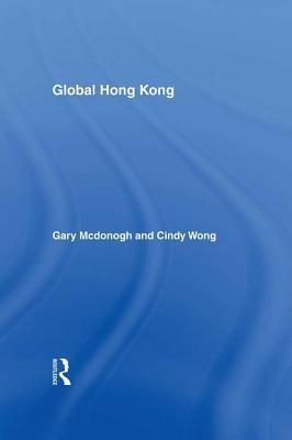Global Hong Kong  by  Cindy Hing-Yuk Wong