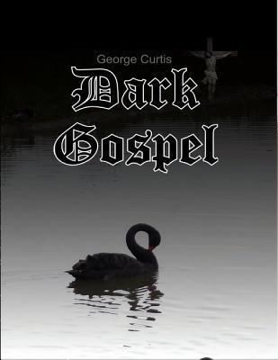Dark Gospel  by  George Curtis