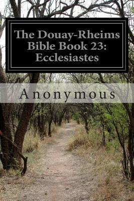 The Douay-Rheims Bible Book 23: Ecclesiastes  by  Anonymous
