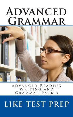 Advanced Grammar: Advanced Reading Writing and Grammar Pack 3 Like Test Prep