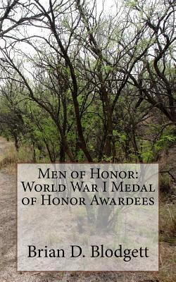 Men of Honor: World War I Medal of Honor Awardees Brian D. Blodgett