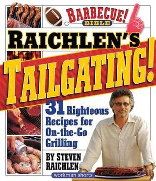 Raichlens Tailgating!: 31 Righteous Recipes for On-The-Go Grilling  by  Steven Raichlen