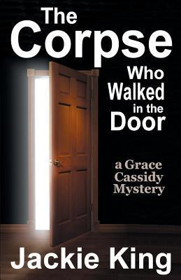 The Corpse Who Walked in the Door  by  Jackie King