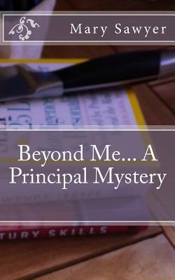 Beyond Me... a Principal Mystery Mary H Sawyer
