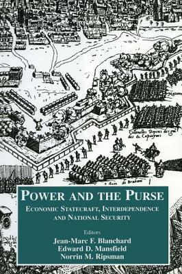 Power and the Purse: Economic Statecraft, Interdependence and National Security  by  Jean-Marc F Blanchard