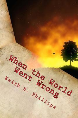 When the World Went Wrong Keith B. Phillips