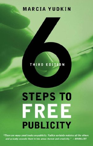 6 Steps to Free Publicity, Third Edition  by  Marcia Yudkin