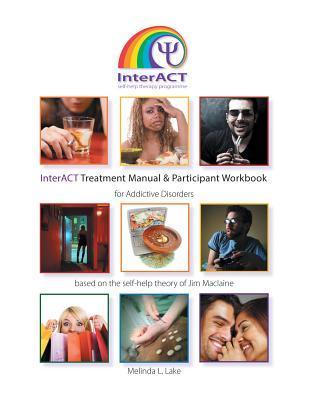 Interact Treatment Manual & Participant Workbook: Based on the Self Help Theory of Jim MacLaine Melinda L Lake