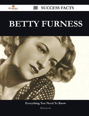 Betty Furness 33 Success Facts - Everything You Need to Know about Betty Furness  by  Ruby Jacobs
