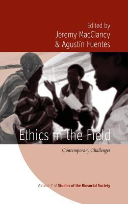 Ethics in the Field: Contemporary Challenges  by  Jeremy MacClancy
