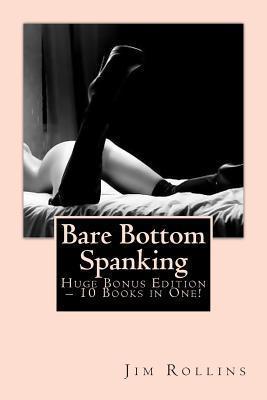 Bare Bottom Spanking - Huge Bonus Edition - 10 Books in One! Jim Rollins
