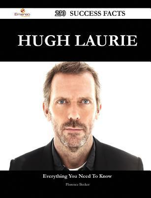 Hugh Laurie 230 Success Facts - Everything You Need to Know about Hugh Laurie  by  Florence Becker