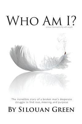 Who Am I? or How I Learned to Fly with Angels Silouan Green