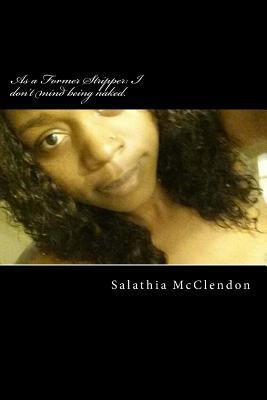 As a Former Stripper: I Dont Mind Being Naked.  by  Salathia A McClendon