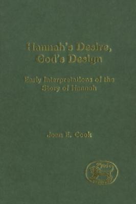 Hannahs Desire, Gods Design: Early Interpretations of the Story of Hannah  by  Joan E Cook