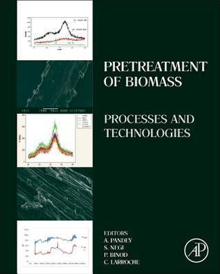 Pretreatment of Biomass: Processes and Technologies Ashok Pandey