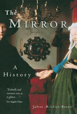 The Mirror: A History  by  Sabine Melchoir-Bonnet