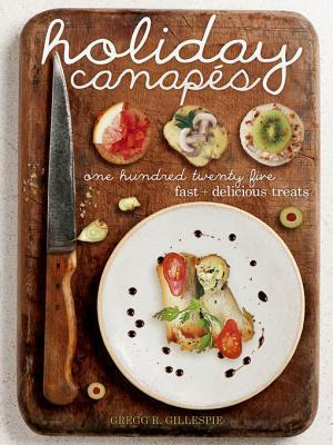 Holiday Canapes: 125 Fast and Delicious Treats!  by  Gregg R. Gillespie