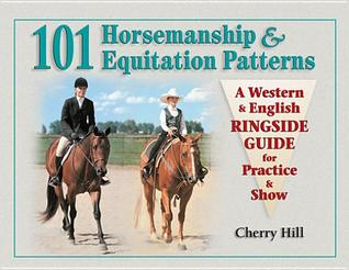 101 Horsemanship & Equitation Patterns: A Western & English Ringside Guide for Practice & Show  by  Cherry Hill