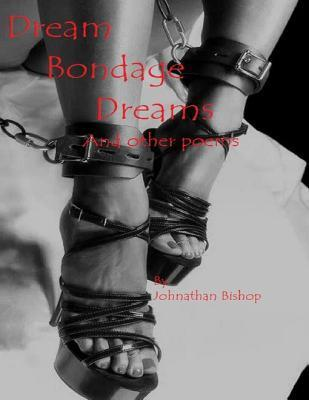 Dream Bondage Dreams and Other Poems  by  Johnathan Bishop