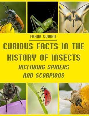 Curious Facts in the History of Insects: Including Spiders and Scorpions  by  Frank Cowan
