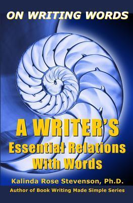On Writing Words: A Writers Essential Relations with Words  by  Kalinda Rose Stevenson