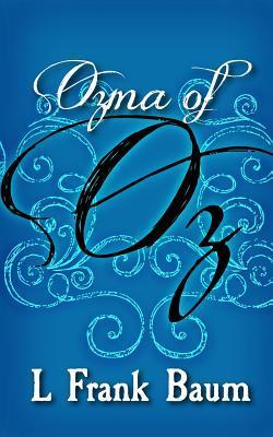 Ozma of Oz: Original and Unabridged L. Frank Baum