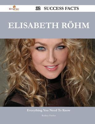 Elisabeth Rohm 32 Success Facts - Everything You Need to Know about Elisabeth Rohm  by  Rodney Fischer