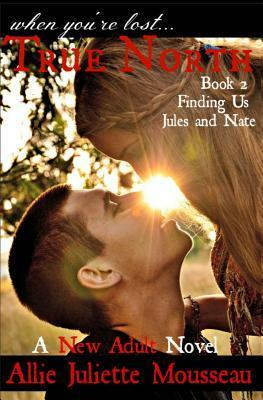 Finding Us: Jules and Nate (True North, #2) Allie Juliette Mousseau