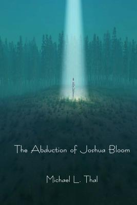 The Abduction of Joshua Bloom  by  Michael L Thal
