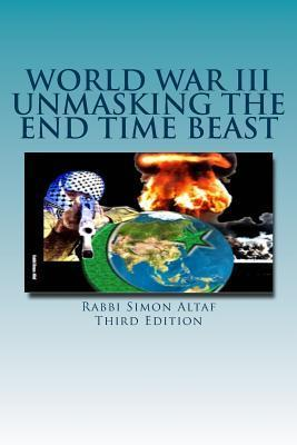 World War III Unmasking the End Time Beast Simon Altaf