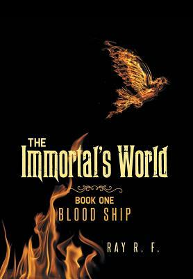Blood Ship: The Immortals World, Book One  by  Ray R F