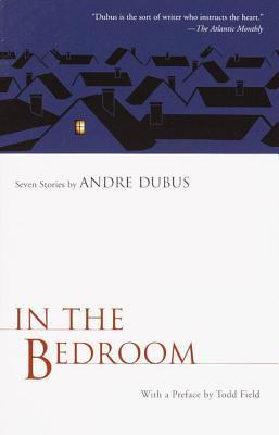 In the Bedroom: Seven Stories Andre Dubus by Andre Dubus