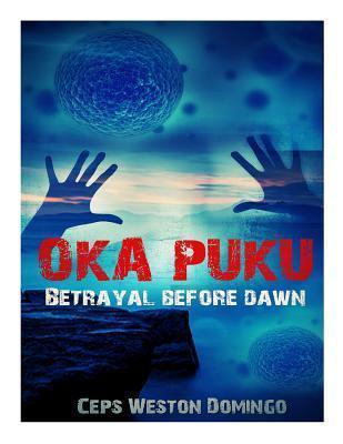 Oka Puku: Betrayal Before Dawn  by  MR Ceps Weston Domingo
