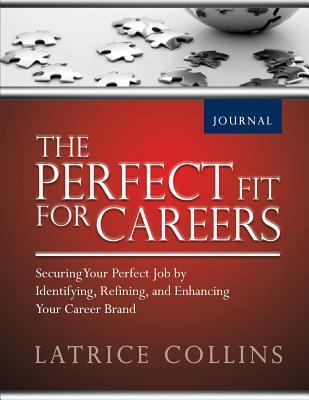 The Perfect Fit for Careers Journal: The Companion Guide  by  Latrice Collins
