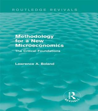 Methodology for a New Microeconomics (Routledge Revivals): The Critical Foundations  by  Lawrence A Boland