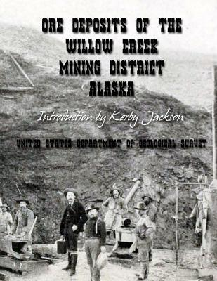 Ore Deposits of the Willow Creek Mining District, Alaska United States Departm Geological Survey