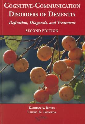 Cognitive-Communication Disorders of Dementia: Definition, Diagnosis, and Treatment Kathryn A. Bayles