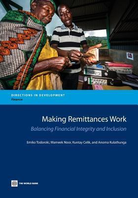 Making Remittances Work: Balancing Financial Integrity and Inclusion  by  Emiko Todoroki