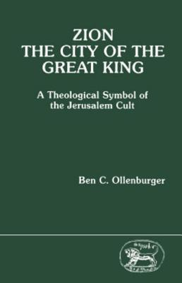 Zion, the City of the Great King: A Theological Symbol of the Jerusalem Cult  by  Ben C. Ollenburger