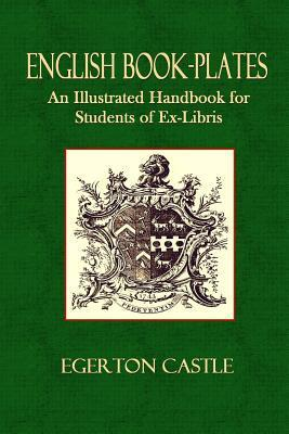 English Book-Plates: An Illustrated Hand-Book for the Students of Ex-Libris Egerton Castle
