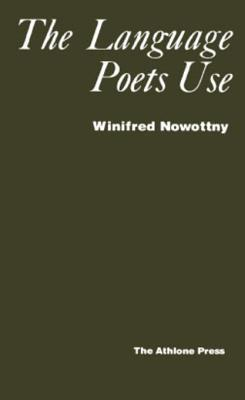 Language Poets Use  by  Winifred Nowottny