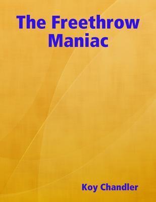 The Freethrow Maniac  by  Koy Chandler