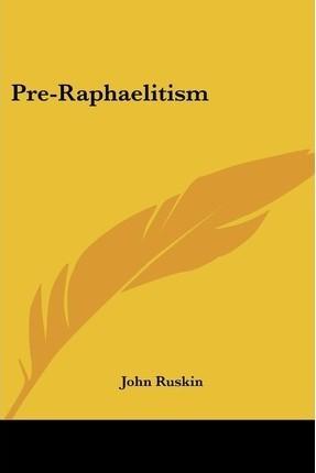 Pre-Raphaelitism John Ruskin