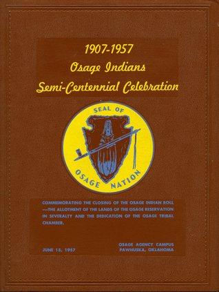 Osage Indians Semi-Centennial Celebration: 1907-1957 Osage Nation