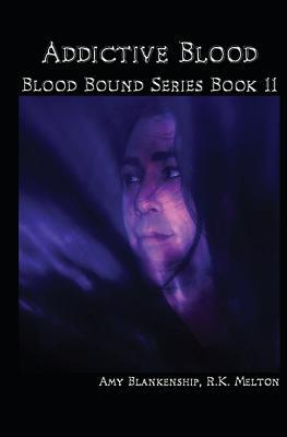 Addictive Blood - Blood Bound Series Book 11: Blood Bound Series  by  Amy Blankenship