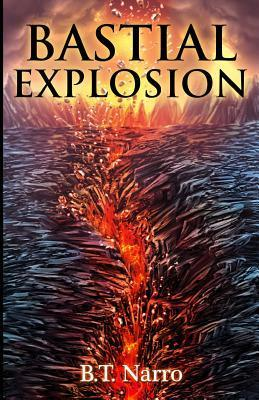 Bastial Explosion  by  B.T. Narro