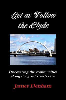 Let Us Follow the Clyde James Denham