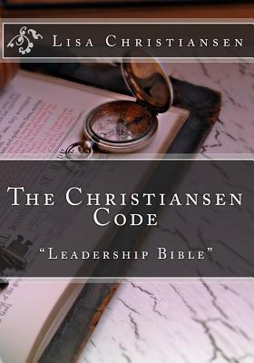 The Christiansen Code: Leadership Bible  by  Lisa Christine Christiansen
