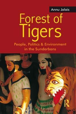 Forest of Tigers: People, Politics and Environment in the Sundarbans  by  Annu Jalais